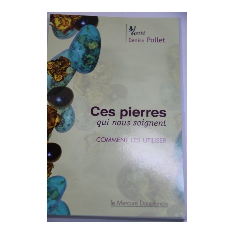 Ces pierres qui nous soignent - Denise Pollet
